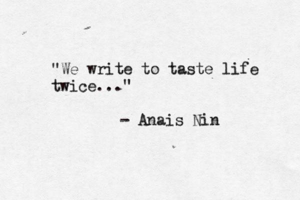 Anais Nin Quotes We Write to Taste Life Twice